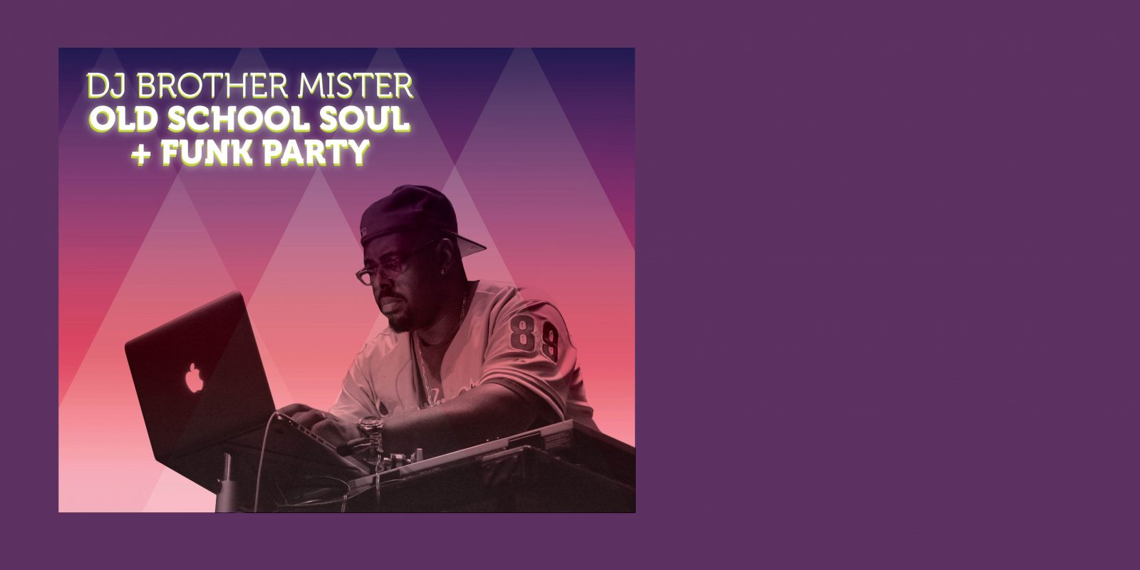 Friday, July 28 – DJ Brother Mister Old School Soul + Funk Party